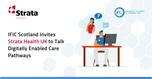 IFIC Scotland Invites Strata Health to Talk Digitally Enabled Care Pathways