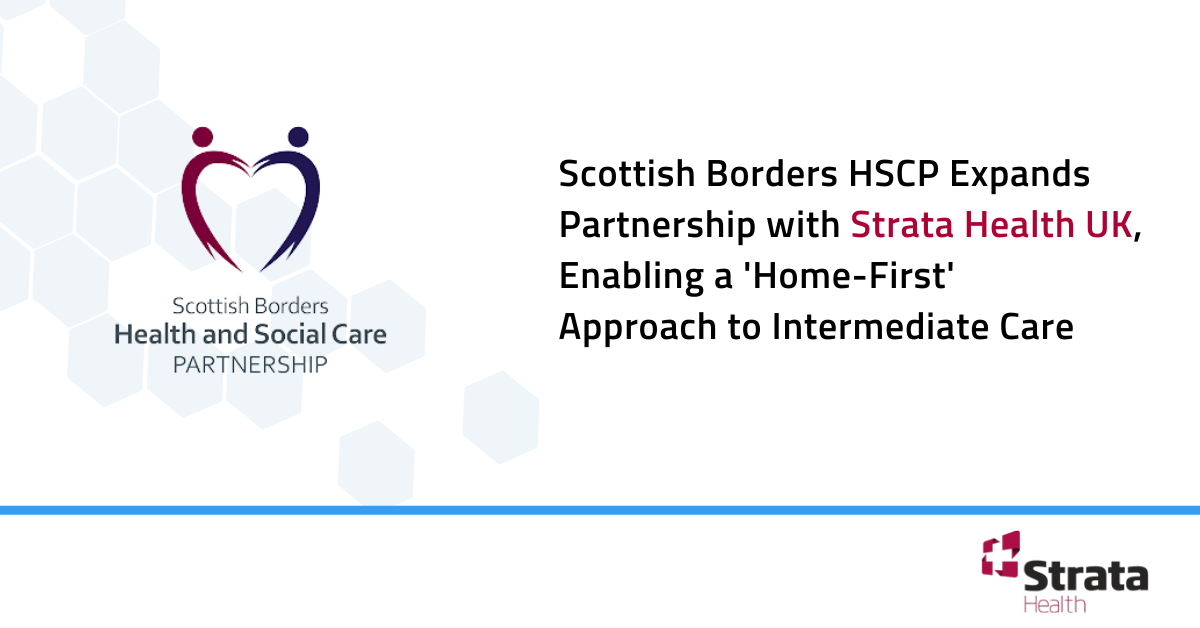 Scottish Borders HSCP Expands Partnership with Strata Health UK, Enabling a 'Home-First' Approach to Intermediate Care